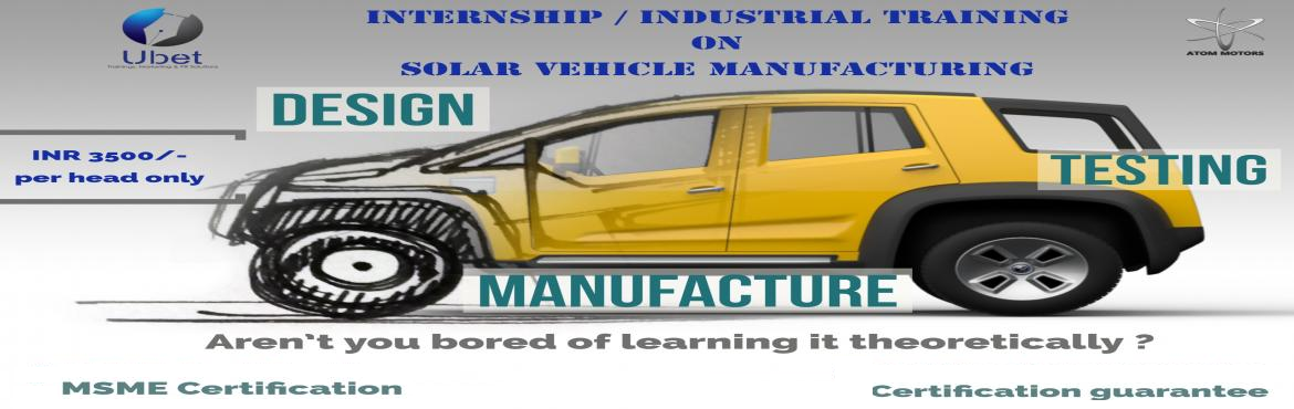 Book Online Tickets for Solar Vehicle Manufacturing : Summer Tra, Visakhapat. Are you looking for a good Internship to rope in this summer ? Confused with too many choices in your domain. Ubet presents Summer Internship / Industrial training program on Solar Vehicle manufacturing. Enough of all your Boring classroom lectures a