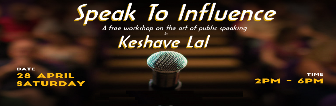 Book Online Tickets for Speak to influence - A free workshop on , New Delhi.  \