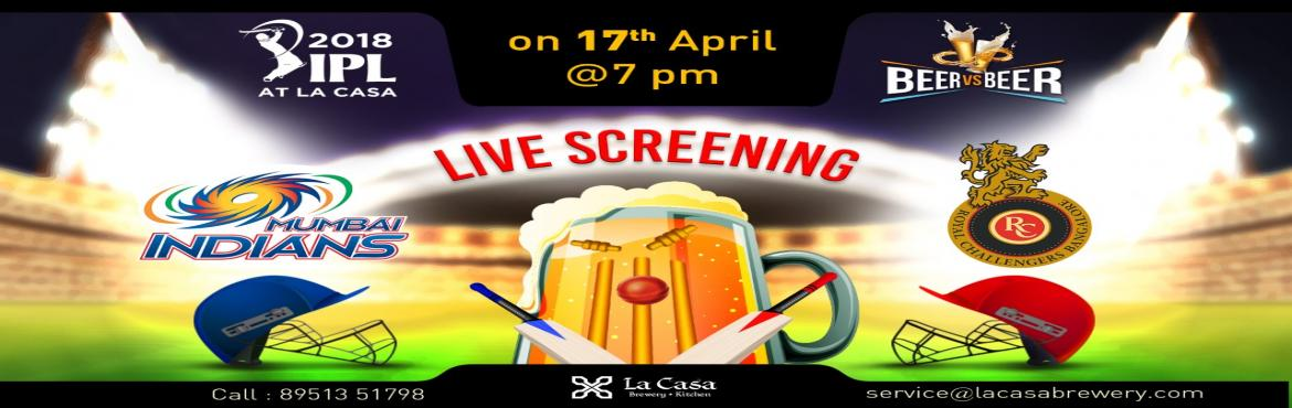 Book Online Tickets for Live Screening of MI vs RCB at La Casa B, Bengaluru. On April 17th, head out to La Casa Brewery to watch Mumbai Indians take Royal Challengers Bangalore - enjoy live streaming of IPL Matches with amazing Craft Beers.      We also bring 'Beer Vs Beer' challenge