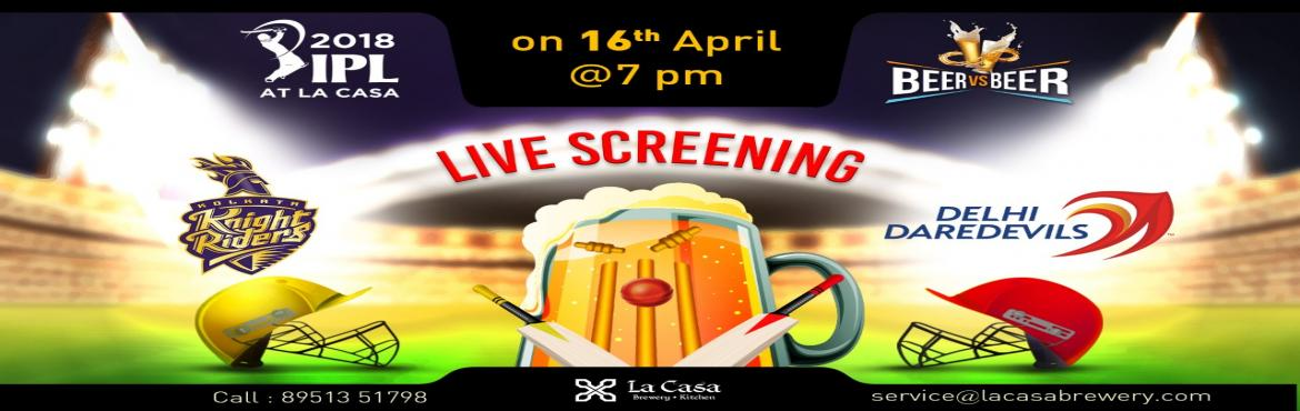 Book Online Tickets for Live Screening of KKR vs DD at La Casa B, Bengaluru. On April 16th, head out to La Casa Brewery to watch Kolkata Knight Riders take the Delhi Daredevils - enjoy live streaming of IPL Matches with amazing Craft Beers.     We also bring 'Beer Vs Beer' challenge wherein you