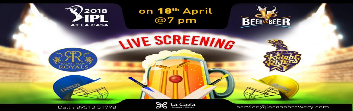 Book Online Tickets for Live Screening of RR vs KKR at La Casa B, Bengaluru. On April 18th, head out to La Casa Brewery to watch Kolkata Knight Riderstake the Delhi Daredevils- enjoy live streaming of IPL Matches with amazing Craft Beers.     We also bring 'Beer Vs Beer' challen