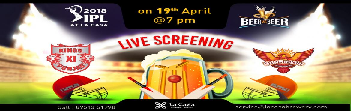 Book Online Tickets for Live Screening of KXIP vs SRH at La Casa, Bengaluru. On April 19th, head out to La Casa Brewery to watch Kings XI take the Sunrisers Hyderabad - enjoy live streaming of IPL Matches with amazing Craft Beers.    We also bring 'Beer Vs Beer' challenge wherein you