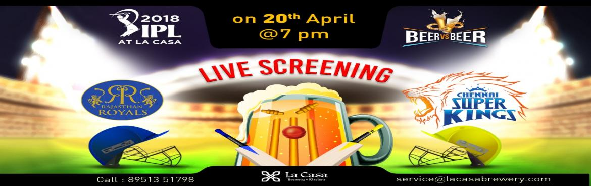 Book Online Tickets for Live Screening of RR vs CSK at La Casa B, Bengaluru. On April 20th, head out to La Casa Brewery to watch Rajasthan Royals take the Chennai Super Kings - enjoy live streaming of IPL Matches with amazing Craft Beers.    We also bring 'Beer Vs Beer' challenge wherein y