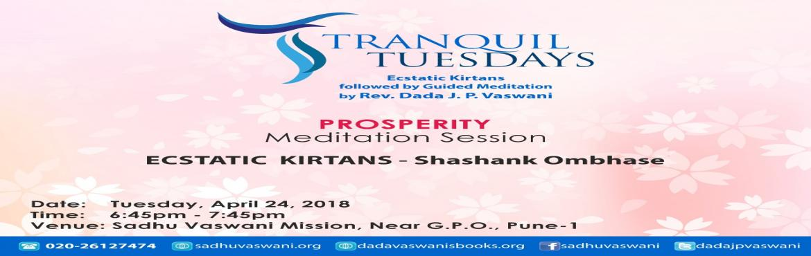 Book Online Tickets for Guided meditation on Prosperity at Tranq, Pune. Ecstatic kirtans by singer Shashank Ombhase followed by Rev. Dada J.P. Vaswani\'s guided meditation on Prosperity at Tranquil Tuesdays. Starts at 6.45 PM at Sadhu Vaswani Mission, Pune.  No Entry Fee. All are welcome.