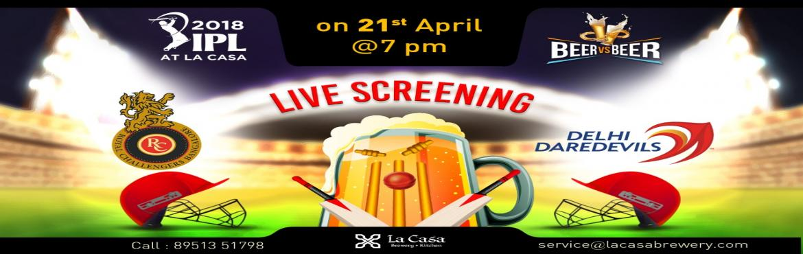 Book Online Tickets for Live Screening of RCB vs DD at La Casa B, Bengaluru.  On April21st, head out to La Casa Brewery to watchRoyal Challengers Bangaloretake the Delhi Daredevils- enjoy live streaming of IPL Matches with amazing Craft Beers.     We also bring 'Beer
