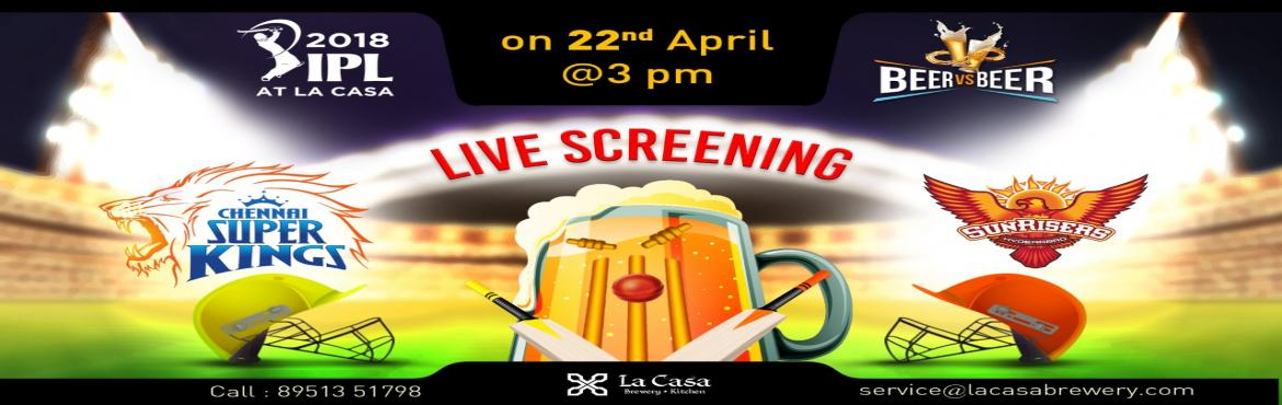 Book Online Tickets for Live Screening of CSK vs SRH at La Casa , Bengaluru.  On April 22nd, head out to La Casa Brewery to watch Chennai Super Kingstake the Sunrisers Hyderabad- enjoy live streaming of IPL Matches with amazing Craft Beers.     We also bring 'Beer Vs