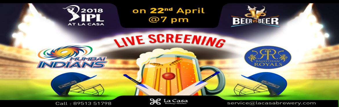 Book Online Tickets for Live Screening of MI vs RR at La Casa Br, Bengaluru.  On April22nd, head out to La Casa Brewery to watchMumbai Indianstake theRajasthan Royals- enjoy live streaming of IPL Matches with amazing Craft Beers.    We also bring 'Beer Vs Beer&