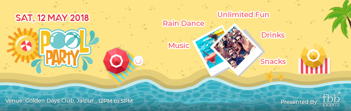 Book Online Tickets for Pool Party and Rain Dance, Jaipur. FBB EVENTS PRESENT  Make yourself chill and expressive... In this hot weather...Lets make ur move more groovy.. Coz..We bring you the environment to chill out..Put aside all your tension n just enjoy the moment we bring to you all...=================