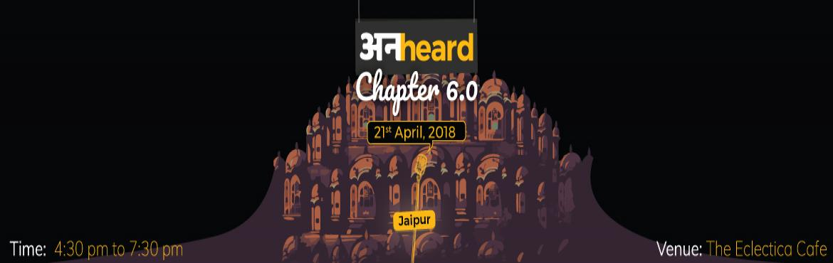 Book Online Tickets for Unheard Chapter 6.0, Jaipur, Jaipur.  Unheard is an event which gives you a chance to pour your heart out. This can be in the form of poetry, story in any other art form. Now it is going to happen in Jaipur. Let your inner-voice come out and be heard!If you are opting for Participa