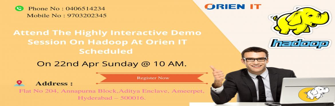 Book Online Tickets for Attend The Highly Interactive Demo Sessi, Hyderabad.  Enroll Now For The Hadoop Demo Cum New Batch At The \'Orien IT\' On This Sunday At 10 AM & develop The Best Set of Industry Oriented Knowledge. About The Demo: Orien IT the highly prominent training institutes is going to conduct the