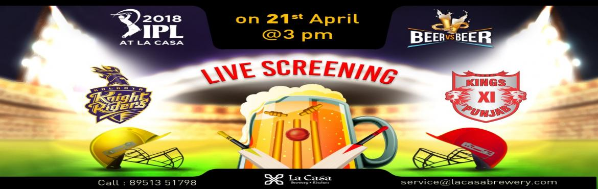 Book Online Tickets for Live Screening of KKR vs KXIP at La Casa, Bengaluru.   On April 21st, head out to La Casa Brewery to watch Kolkata Knight Riders take the Kings XI Punjab - enjoy live streaming of IPL Matches with amazing Craft Beers.       We also bring 'Beer Vs Beer&rsquo