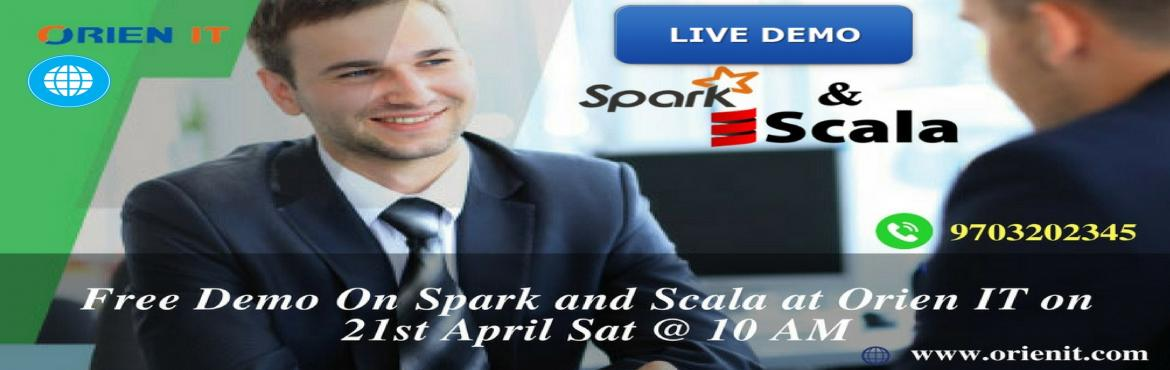 Book Online Tickets for Free Spark and Scala Demo on 21-APR-2018, Hyderabad. Free Spark and Scala Demo on 21-APR-2018 SAT at 10:00 AM in ORIEN IT in Hyderabad We have a team of Spark and Scala who are working professionals with practical real time Spark and Scala knowledge. Spark training course content and Scala training cou