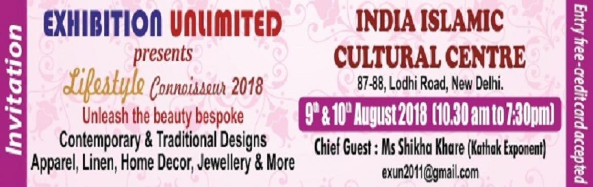 Book Online Tickets for Lifestyle Connoisseur-  2018, New Delhi. EXHIBITION UNLIMITED Presents LIFESTYLE CONNOISSEUR 2018 Delhi based Exhibition Unlimited (EXUN) brings to you \'Stunning Eternal Creations\' for two days on 9th & 10th August 2018 at India Islamic Cultural Centre, Lodhi Road, Delhi, after a seri