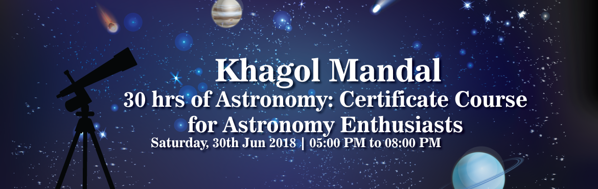 Book Online Tickets for Khagol Mandal 30 hrs of Astronomy: Certi, Mumbai. 30 hrs of Astronomy: Certificate Course for Astronomy Enthusiasts ! Course Coordinator: Swapnil Jawkar This course is aimed at astronomy enthusiasts and beginners. One of the main feature of this course is the stress given for Positional, Conceptual