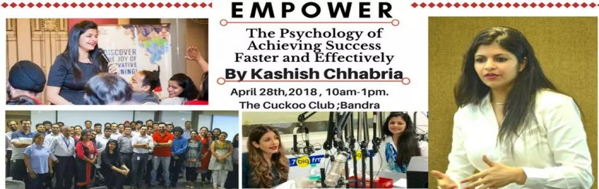 Book Online Tickets for EMPOWER : The Psychology of Achieving Su, Mumbai. How important is your success to you? Your success is not anyone else\'s responsibility. It\'s yours alone. Wonder what makes some people more successful as compared to others? Come, let\'s find out and gain insights into your subconscious to g