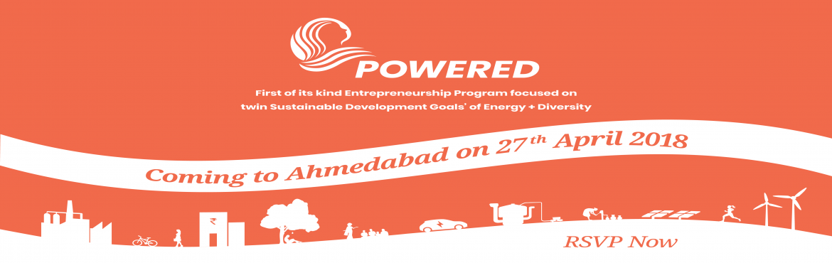 Book Online Tickets for Ahmedabad Launch: POWERED - Energy Acces, Ahmedabad. If you are a business in the energy value chain with a woman in the core team,POWERED is \'the\' program for you!POWERED is, the first-of-its-kind, entrepreneurship program focused on twin Sustainable Development Goals of Energy & Diversity.&nbsp