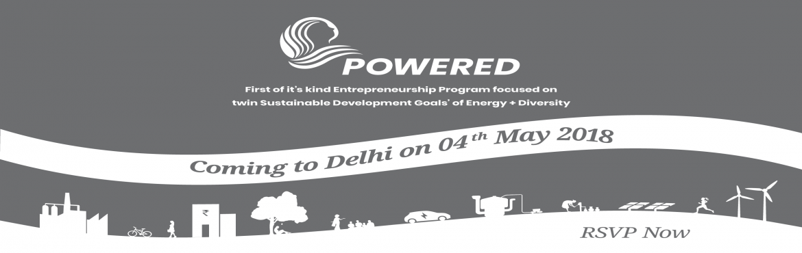 Book Online Tickets for Delhi Launch: POWERED - Energy Access an, Delhi. If you are a business in the energy value chain with a woman in the core team, POWERED is \'the\' program for you! POWERED is, the first-of-its-kind, entrepreneurship program focused on twin Sustainable Development Goals of Energy & Diversity. PO