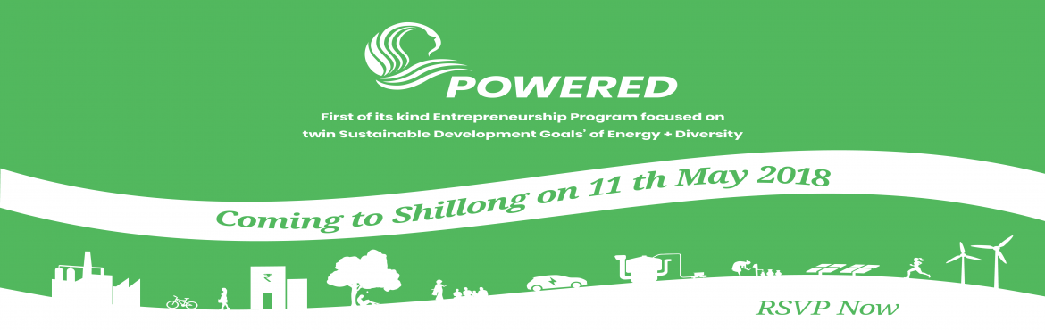 Book Online Tickets for Guwahati Launch: POWERED - Energy Access, Guwahati. If you are a business in the energy value chain with a woman in the core team, POWERED is \'the\' program for you! POWERED is, the first-of-its-kind, entrepreneurship program focused on twin Sustainable Development Goals of Energy & Diversity. PO