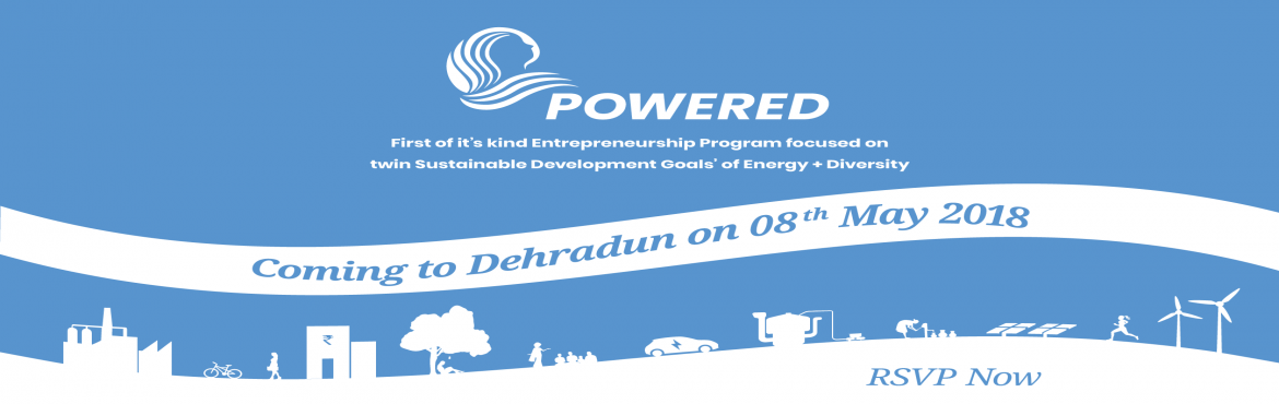 Book Online Tickets for Dehradun Launch: POWERED - Energy Access, Dehradun. If you are a business in the energy value chain with a woman in the core team, POWERED is \'the\' program for you! POWERED is, the first-of-its-kind, entrepreneurship program focused on twin Sustainable Development Goals of Energy & Diversity. PO