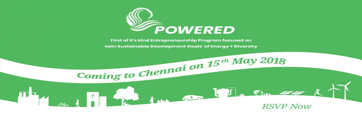 Book Online Tickets for Chennai Launch: POWERED - Energy Access , Chennai. If you are a business in the energy value chain with a woman in the core team, POWERED is \'the\' program for you! POWERED is, the first-of-its-kind, entrepreneurship program focused on twin Sustainable Development Goals of Energy & Diversity. PO