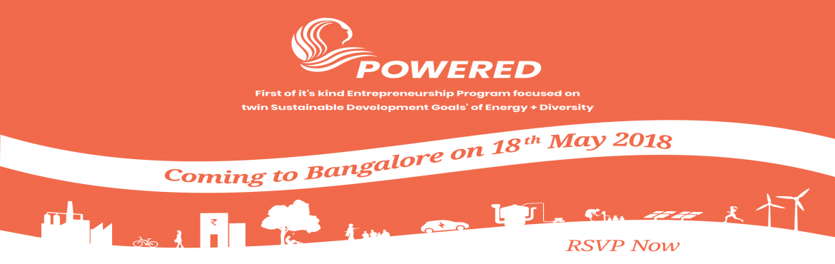 Book Online Tickets for Bangalore Launch: POWERED - Energy Acces, Bengaluru. If you are a business in the energy value chain with a woman in the core team, POWERED is \'the\' program for you! POWERED is, the first-of-its-kind, entrepreneurship program focused on twin Sustainable Development Goals of Energy & Diversity. PO