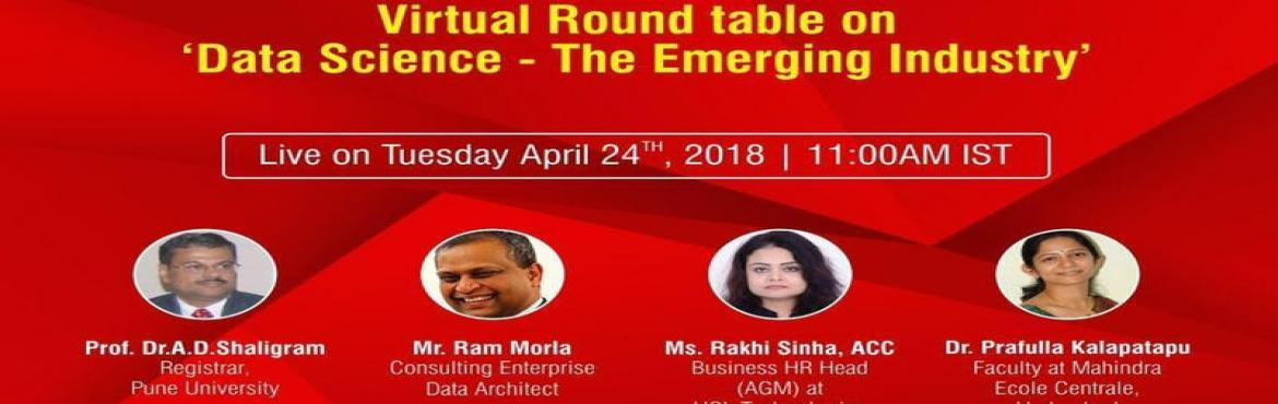 Book Online Tickets for Virtual Round Table on  Data Science - T, Hyderabad.  Virtual Round Table on\'Data Science - The Emerging Industry\'  It is possible to fly without motors, but not without knowledge and skill. - Wilbur Wright   Data science is the future. Being an aspiring professional or a work