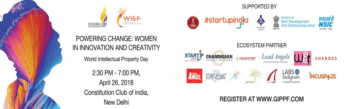 Book Online Tickets for Powering Change: Women In Innovation And, New Delhi. Come Join to celebrate World IP day - Powering Change: Women In Innovation and Creativity EnnobleIP and Women Innovation and Entrepreneurship Foundation calls all the innovators to celebrate the day and hear and meet the experts in IP and Women Innov