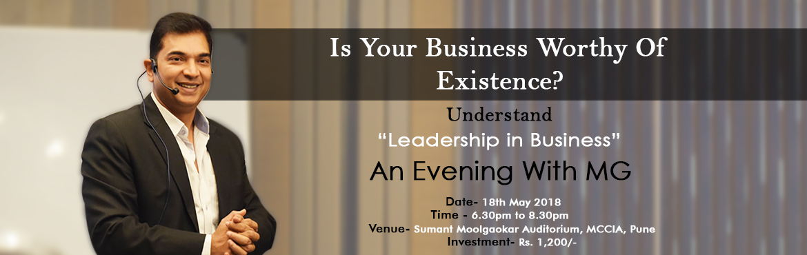 Book Online Tickets for An Evening with MG., Pune. Any business can become worthy of existence only with great leadership. Many of us have taken literally the statement - \'leaders lead from the front\'. As a result, we are always on the front not realizing that being on the field, day in and day out