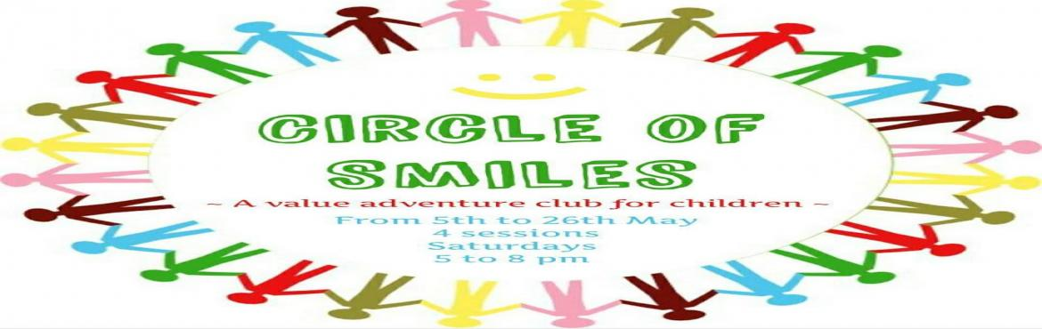 Book Online Tickets for Circle of Smiles, Hyderabad.   Calling out all children to join the values and adventure club this summer.  Circle of smiles is an amazing self discovery and outdoor adventure club with the intention of making a difference starting with one's own life, masti amal