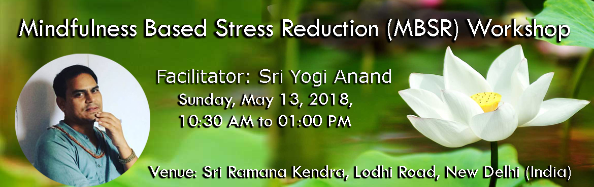 Book Online Tickets for Mindfulness Based Stress Reduction (MBSR, New Delhi. The MBSR (Mindfulness based Stress Reduction) Workshop is the most scientific therapy for Stress Management, which is based upon the programmes of Mindfulness, developed in the United States by Dr. Jon Kabat Zinn. It is based on systematic and intens