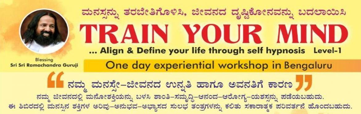 Book Online Tickets for Train Your Mind... Align and Define your, Bengaluru. Train Your Mind… Align & Define your Life through Self-hypnosis … 1 day experiential Workshop Guidance:Sri Vishwanath Guruji New Age Spiritual Master, Past Life Regression Therapist, Psycho-spiritual Hy