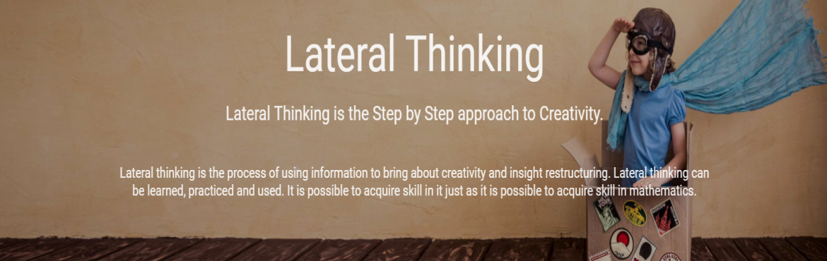 Book Online Tickets for Workshop on Lateral Thinking- New Delhi, New Delhi. Overview   Lateral thinking is solving problems through an indirect and creative approach, using reasoning that is not immediately obvious and involving ideas that may not be obtainable by using only traditional step-by-step logic. Lateral Think