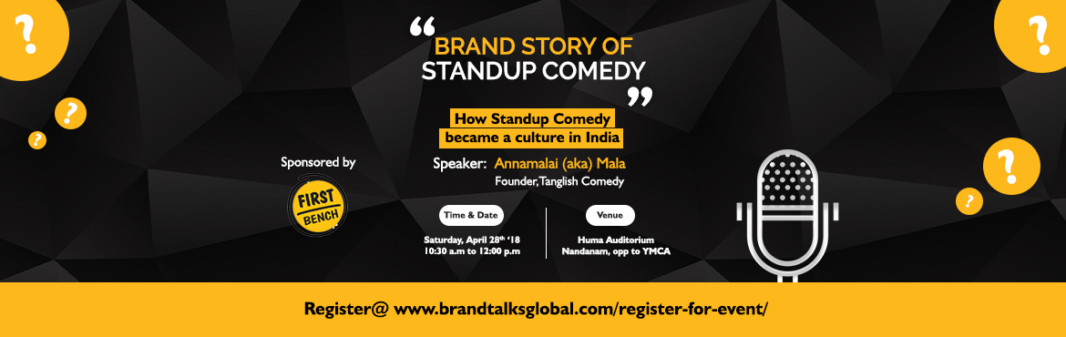 Book Online Tickets for Brand Story of Standup Comedy - How Stan, Chennai. Brand Talks April Edition:Have you ever thought ? An art like \