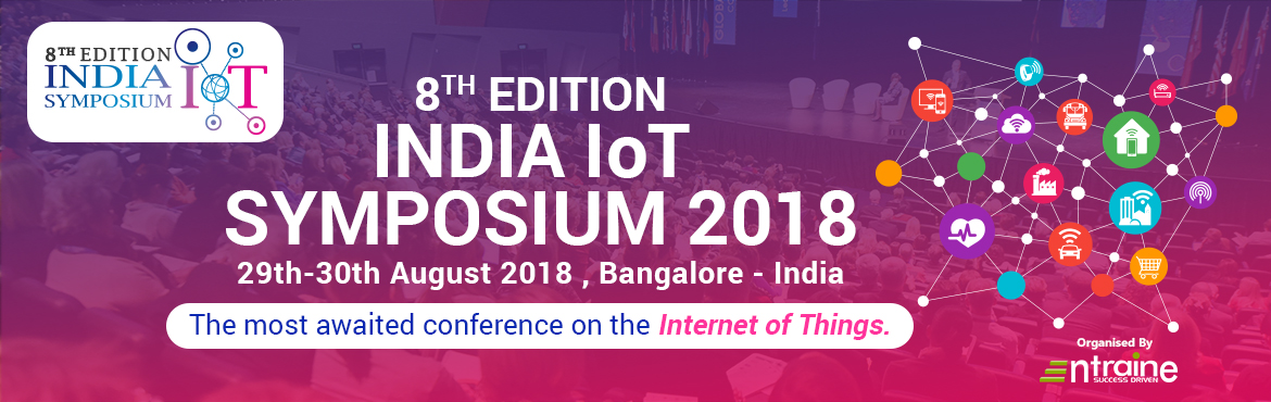 Book Online Tickets for India  IoT Symposium (8th Edition), Bengaluru. India\'s Largest IoT Symposium aims to create a lively environment of interaction among the international and national researchers and the Internet of things (IoT) solution seekers. It is a platform to discover the opportunities that the IoT has to p