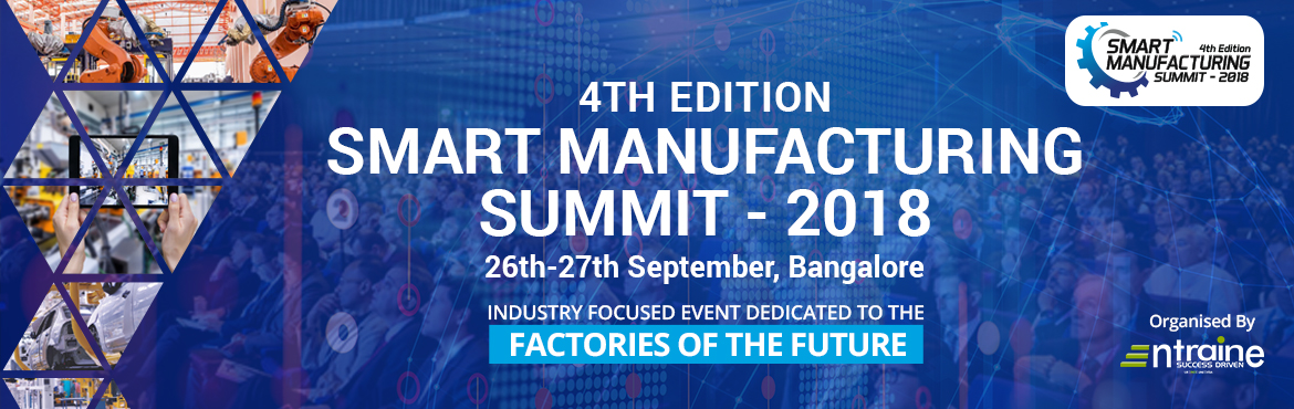 Book Online Tickets for Smart Manufacturing Summit (4th Edition), Bengaluru. \