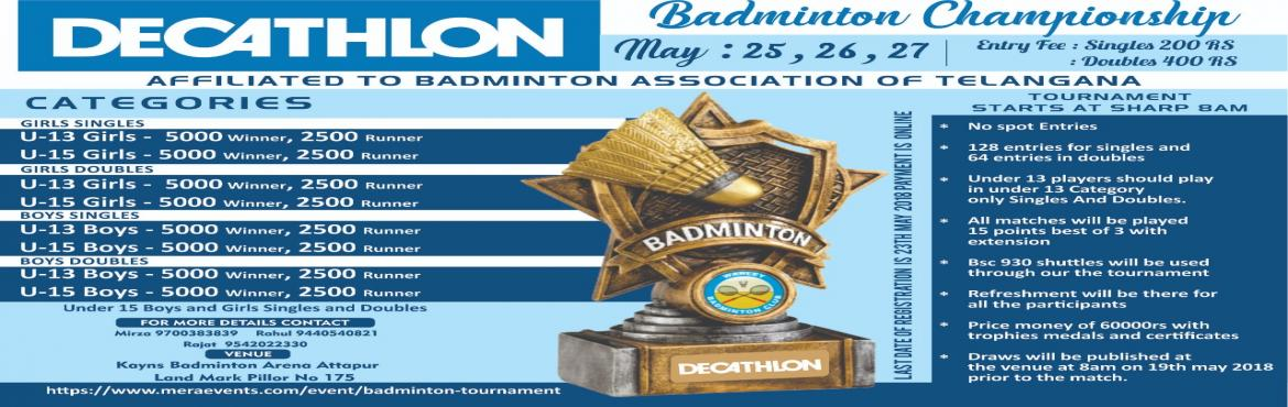 Book Online Tickets for Decathlon Badminton Tournament , Hyderabad. Decathlon Badminton Championship U-13 Boys And Girls singles and doubles , U-15 Boys and Girls singles and doubles. 25th 26th and 27th may 2018 Singles and doubles Winner prize 5000rs and runner 2500rs Medals, Certificates and Trophies.
