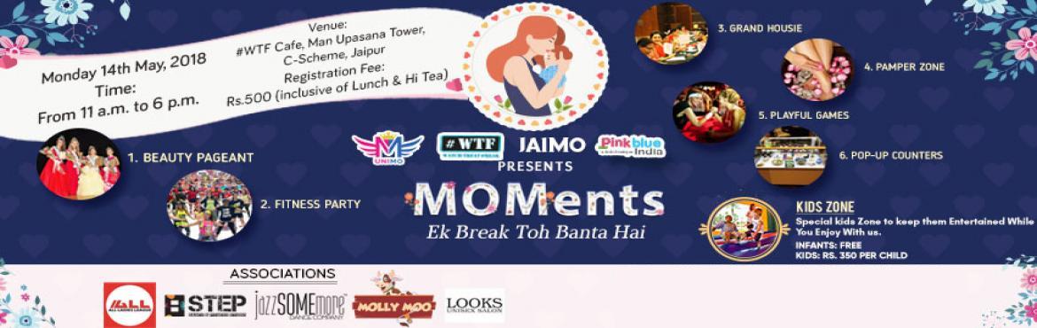 """Book Online Tickets for PinkBlueIndia.com and WTF presents MOMen, Jaipur. It gives us immense pleasure to inform you that we are organizing Jaipur\'s firstone of a kind event exclusively designed for Mothers, by Mothers on Mother's Day. PinkBlueIndia.compresents to you """"MOMents- Ek Break Toh Banta H"""