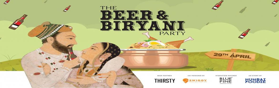 Book Online Tickets for Mumbai Foodie Presents The Beer And Biry, Mumbai. WHAT? Name a better duo than Beer & Biryani. We\'ll wait. Mumbai will witness the first of a kind Beer & Biryani Party that celebrates the true spirit of India\'s favourite alcohol and dish.  Expect biryani styles like Bohri Biryani from
