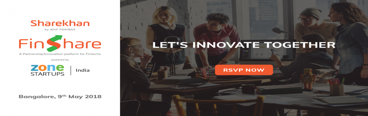 Book Online Tickets for Bangalore Launch: FinShare - Innovation , Bengaluru. The FinShare Innovation Challenge is a first-of-its kind initiative, in the region by Sharekhan by BNP Paribas.Sharekhan is a pioneer in the online broking industry and will be marking a new territory with its first ever NBFC – Sharekhan