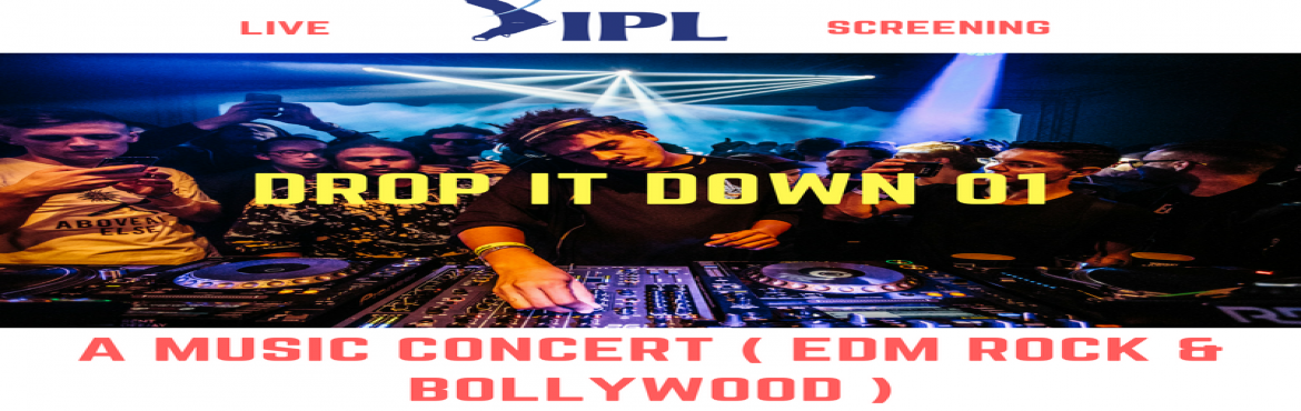 Book Online Tickets for DROP IT DOWN 01 ( A MUSICAL CONCERT ), Agra.  DROP IT DOWN 01 IS A MUSICALLY COMBINATION OF BANDS AND DJS, 2 SINGERS AND 3 DJS ARE GONNA ROCK YOUR EVENING WITH GOOD MUSIC AND LIVE IPL FINALE SCREENING