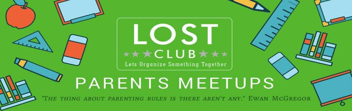 Book Online Tickets for Parents Meet 1.0 by Lost Club, Delhi.  L.O.S.T. Club Parents Meet-up 1.0Creating a Community of super cool parents!Parents meet-up is an endeavour to create a community of conscious parents to come together and share concerns constructively, discuss implementable ideas and solutions