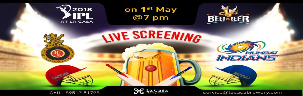 Book Online Tickets for Live Screening of RCB vs MI at La Casa B, Bengaluru. On May 1st, head out to La Casa Brewery to watch Royal Challengers Bangalore take the Mumbai Indians - enjoy live streaming of IPL Matches with amazing Craft Beers.       We also bring Beer Vs Beer challenge wherein