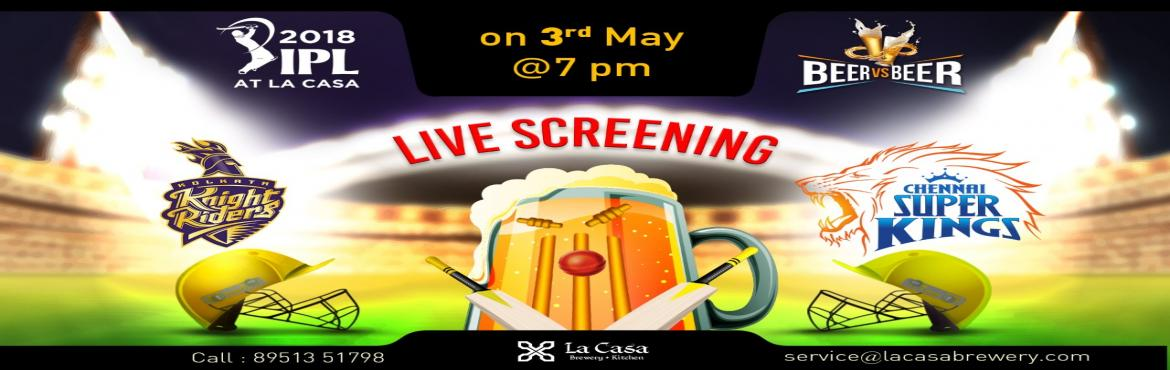 Book Online Tickets for Live Screening of CSK vs KKR at La Casa , Bengaluru. OnMay 3rd, head out to La Casa Brewery to watch Chennai Super Kingstake theKolkata Knight Riders- enjoy live streaming of IPL Matches with amazing Craft Beers.     We also bring Beer Vs Beer challenge wherein you w