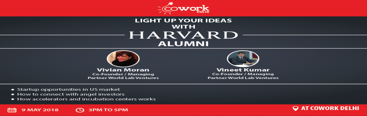 Book Online Tickets for Investors Meet with Harvard Alumni  - Vi, New Delhi. Cowork Delhi brings up an excellent opportunity for startup community in India to showcase their business models and get mentorship from New York-based seed round VC fund investors, Mr. Vinnet Kumar and Ms. Vivian Moran. The duo has come all way