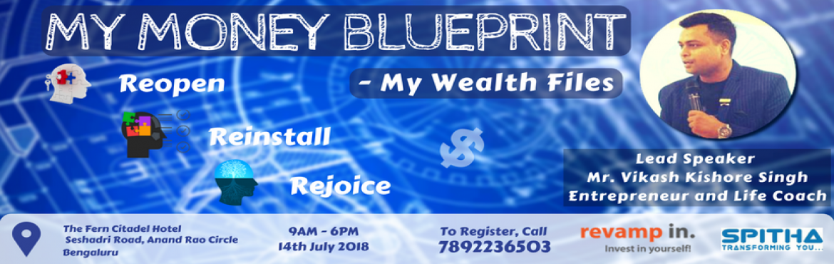 Book Online Tickets for My Money Blueprint, Bengaluru. ASK YOURSELF!!! 1. Are you 100% HAPPY and FEEL GREAT about your current FINANCIAL CONDITION? - If the answer is \