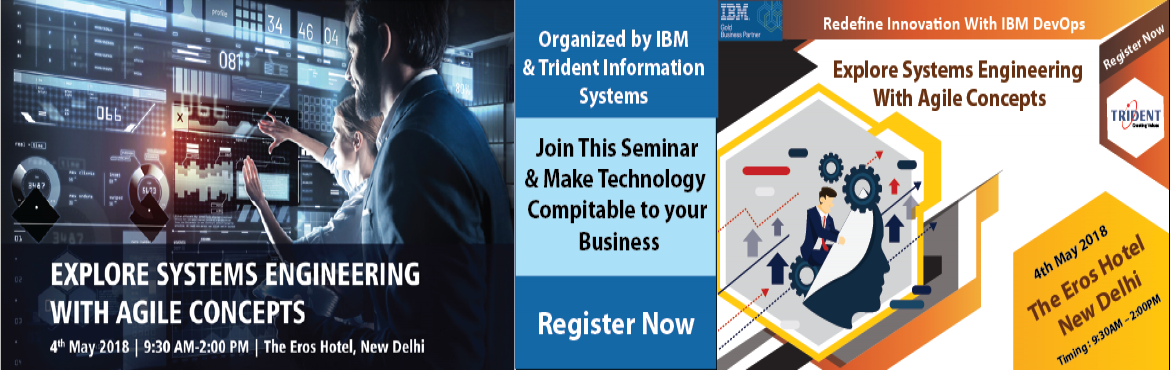 Book Online Tickets for Explore System Engineering with Agile Co, New Delhi.   Explore System Engineering with Agile Concept, Seminar by IBM and Trident           Join us for a deeper insight into how IBM DevOps and Systems Engineering solutions can help you manage balance in the business expectations and