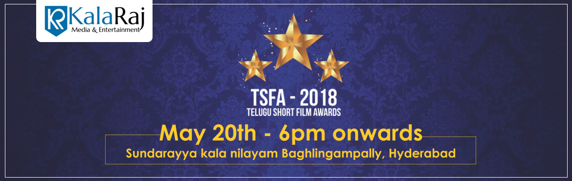 Book Online Tickets for TSFA 2018 (Telugu Short Film Awards), Hyderabad.   KalaRaj media & Entertainment is happy to inform you that we are organising TSFA-2018 (Telugu short film Awards-2018) function in the 20 th of may 2018 This event is conducted as a first of its kind event for the telugu short film&nbs