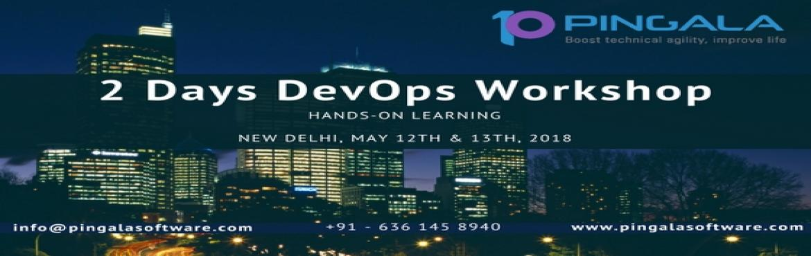 Book Online Tickets for 2 Days advanced DevOps Workshop in New D, Delhi.  2 Days DevOps Workshopon 12 - 13 May\'18 at New Delhi  2 Days DevOps Hands-on Fee:Super Early bird offer 14th to 20th Apr - 12KEarly bird offer 21st Apr to 05thMay - 15KStandard price offer 06th to 10th May