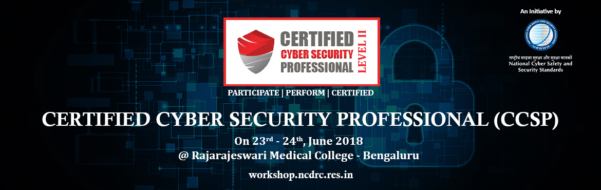 Book Online Tickets for Certified Cyber Security Professional (C, Bengaluru. Certified Cyber Security Professional (CCSP) Workshop Certified Cyber Security Professional (CCSP) Workshop is conducted by the National Cyber Safety and Security Standards on 23rd & 24th of June, 2018 at Rajarajeswari Medical College, Banga