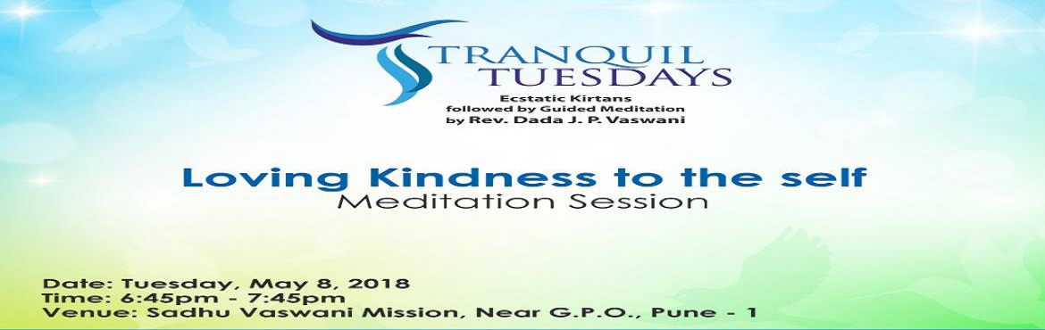 Book Online Tickets for Tranquil Tuesdays | Meditation on Loving, Pune. Ecstatic kirtans followed by Rev. Dada J.P. Vaswani\'s guided meditation on Loving Kindness to the Self at Tranquil Tuesdays. Starts at 6.45 PM at Sadhu Vaswani Mission, Pune on 8th May 2018. All are welcome. No Entry Fees.